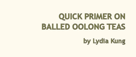 Quick Primer on Balled Oolong Teas by Lydia Kung